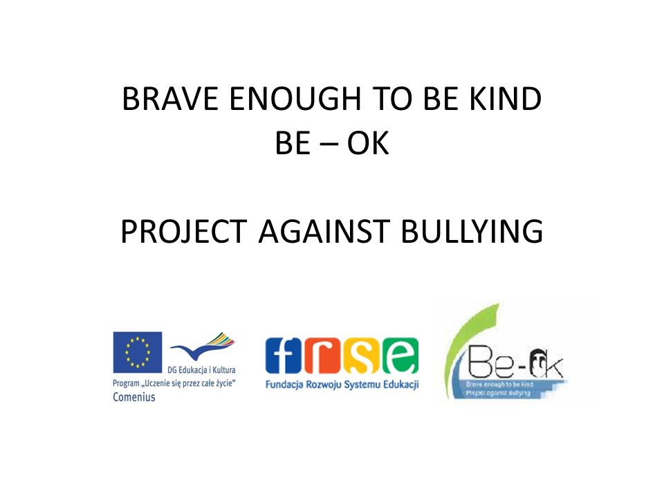 BRAVE ENOUGH TO BE KIND BE – OK PROJECT AGAINST BULLYING