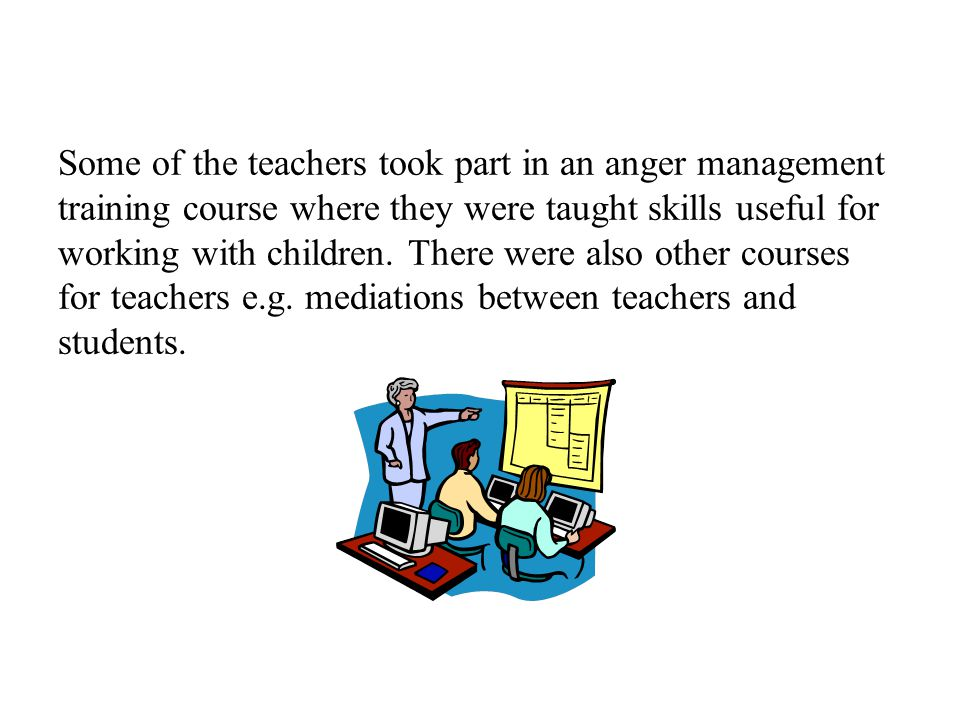 Some of the teachers took part in an anger management training course where they were taught skills useful for working with children.