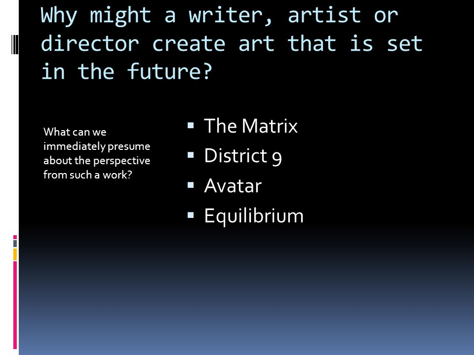 Why might a writer, artist or director create art that is set in the future.