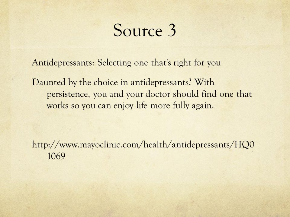 Source 3 Antidepressants: Selecting one that s right for you Daunted by the choice in antidepressants.