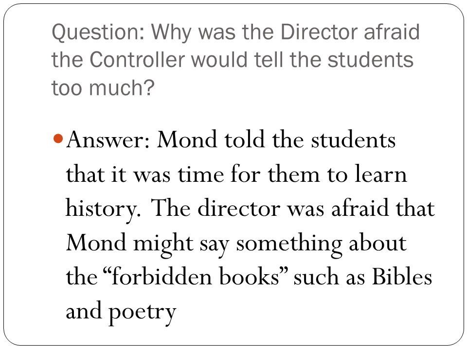 Question: Why was the Director afraid the Controller would tell the students too much.