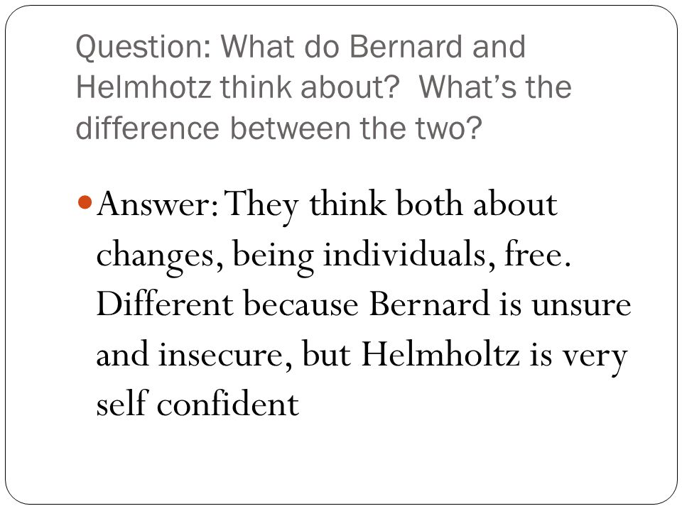Question: What do Bernard and Helmhotz think about.