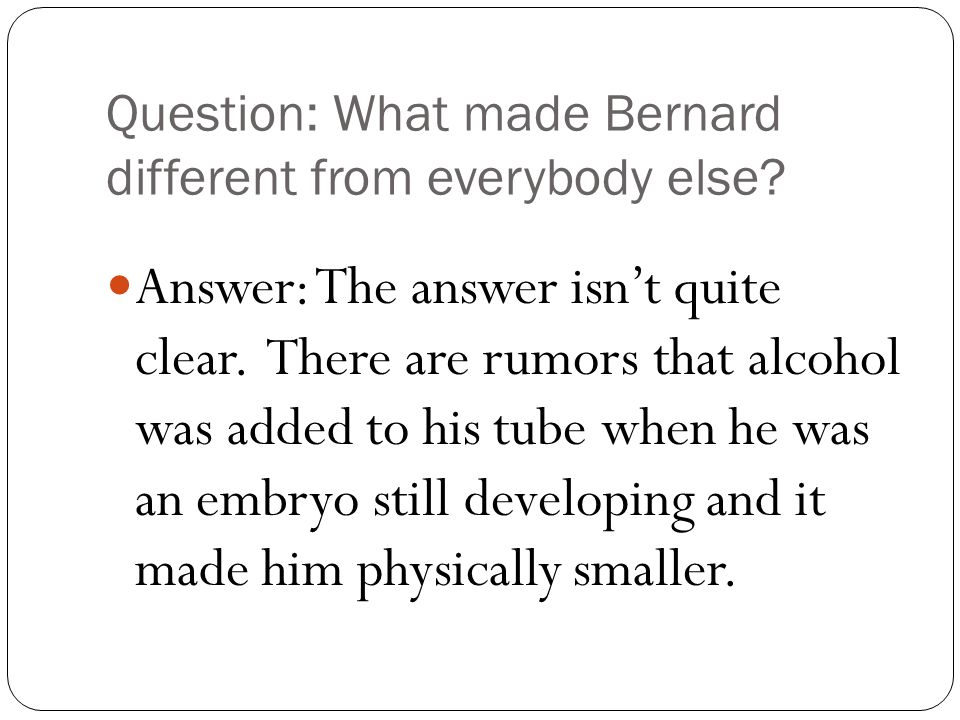 Question: What made Bernard different from everybody else.