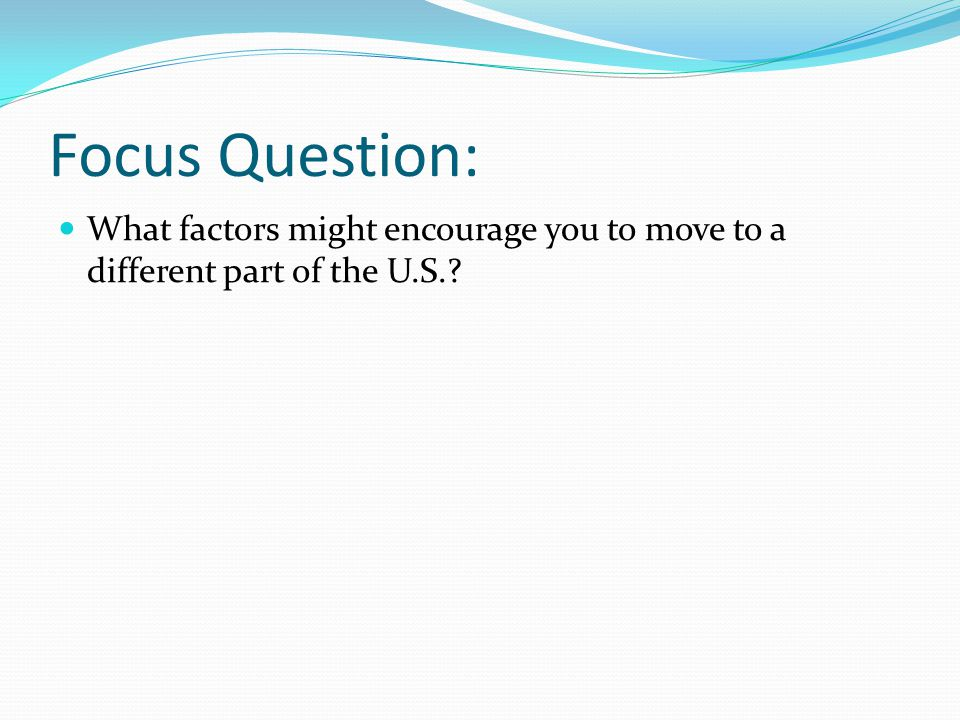 Focus Question: What factors might encourage you to move to a different part of the U.S.?