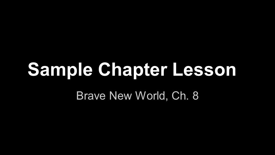 Sample Chapter Lesson Brave New World, Ch. 8