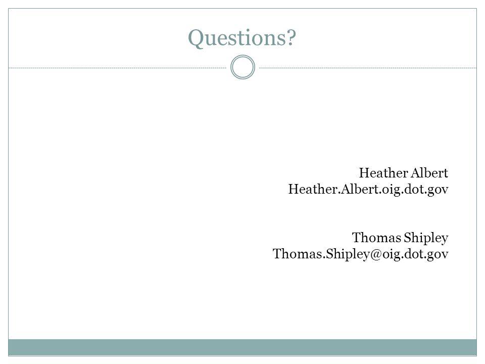 Questions? Heather Albert Heather.Albert.oig.dot.gov Thomas Shipley Thomas.Shipley@oig.dot.gov