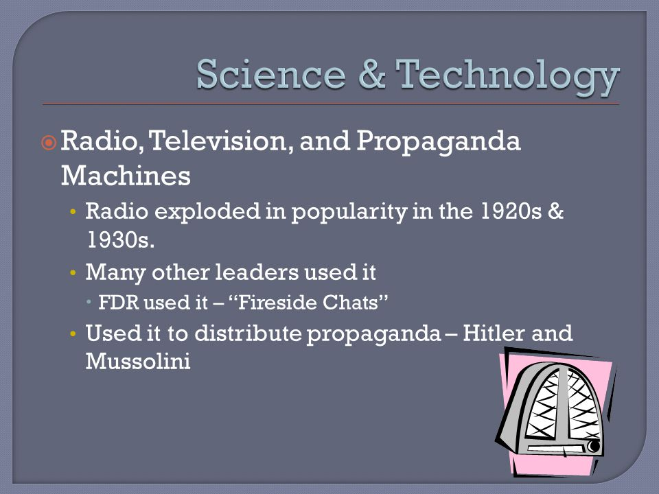  Radio, Television, and Propaganda Machines Radio exploded in popularity in the 1920s & 1930s.
