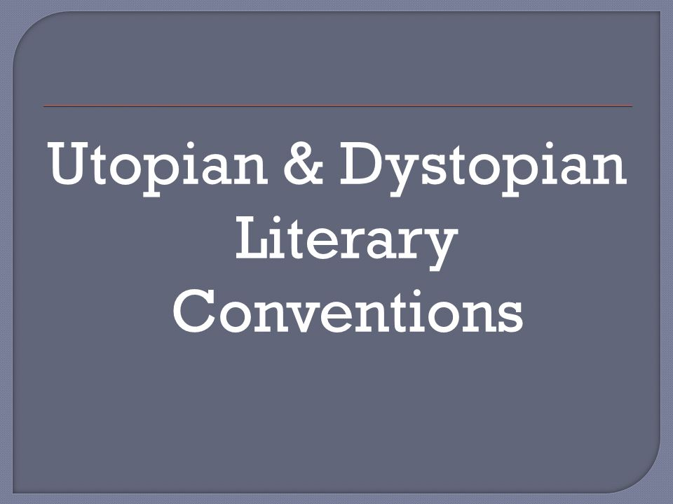 Utopian & Dystopian Literary Conventions