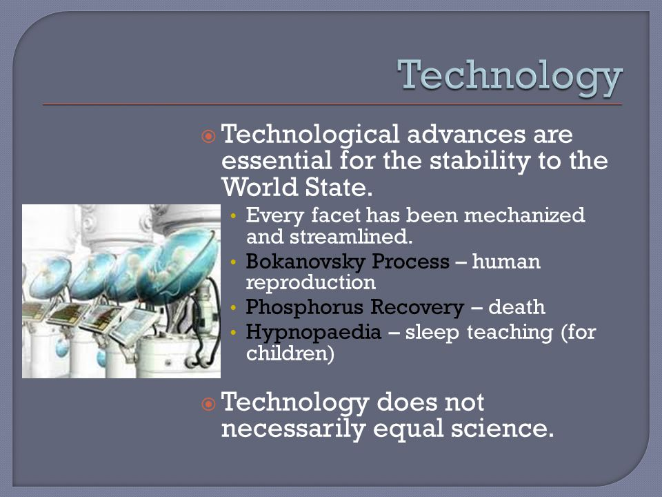  Technological advances are essential for the stability to the World State.