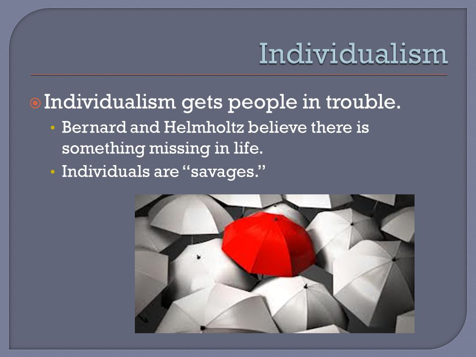  Individualism gets people in trouble.