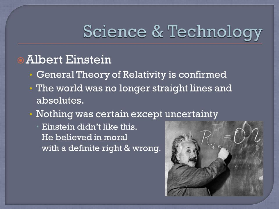  Albert Einstein General Theory of Relativity is confirmed The world was no longer straight lines and absolutes.