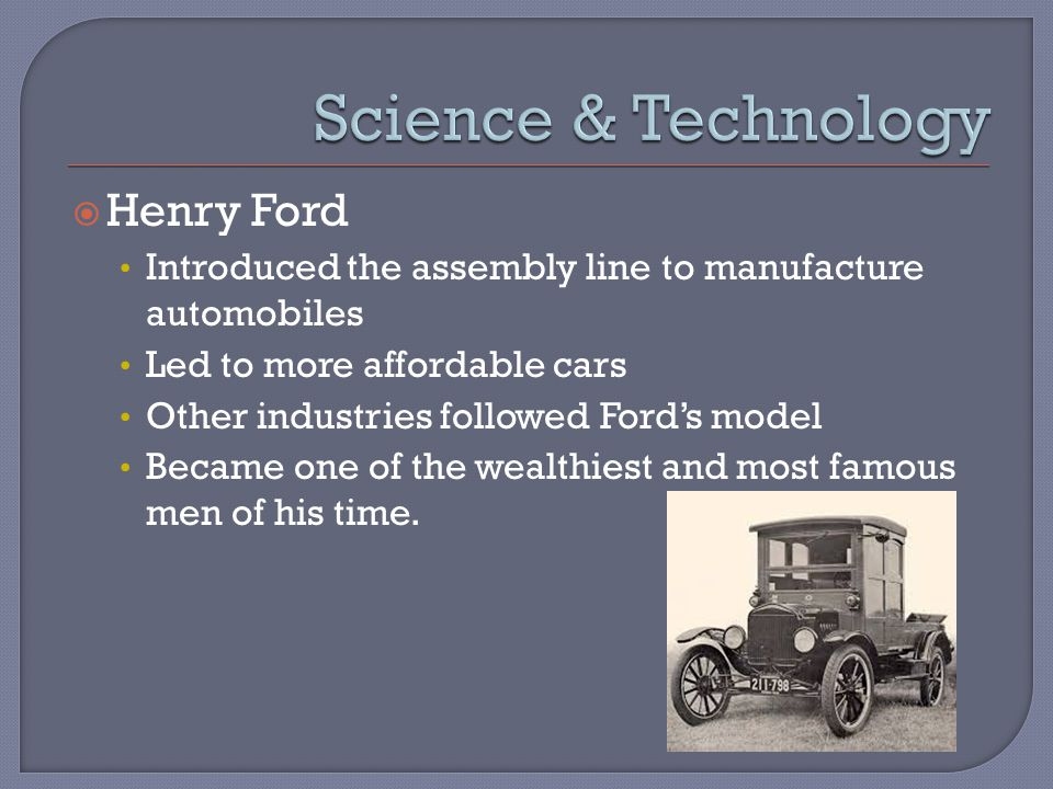  Henry Ford & William Foster Henry Ford: found and president of Ford Motor Company; developed the assembly line for mass production of the automobile; became one of the richest people in the world William Foster: popular trade union leader and General Secretary of the Communist party of the U.S.; staunch supporter of Joseph Stalin and Soviet Russia