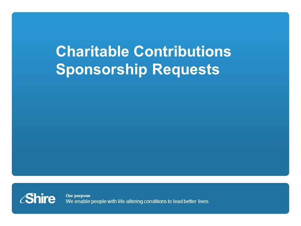 Our purpose We enable people with life-altering conditions to lead better lives. Charitable Contributions Sponsorship Requests