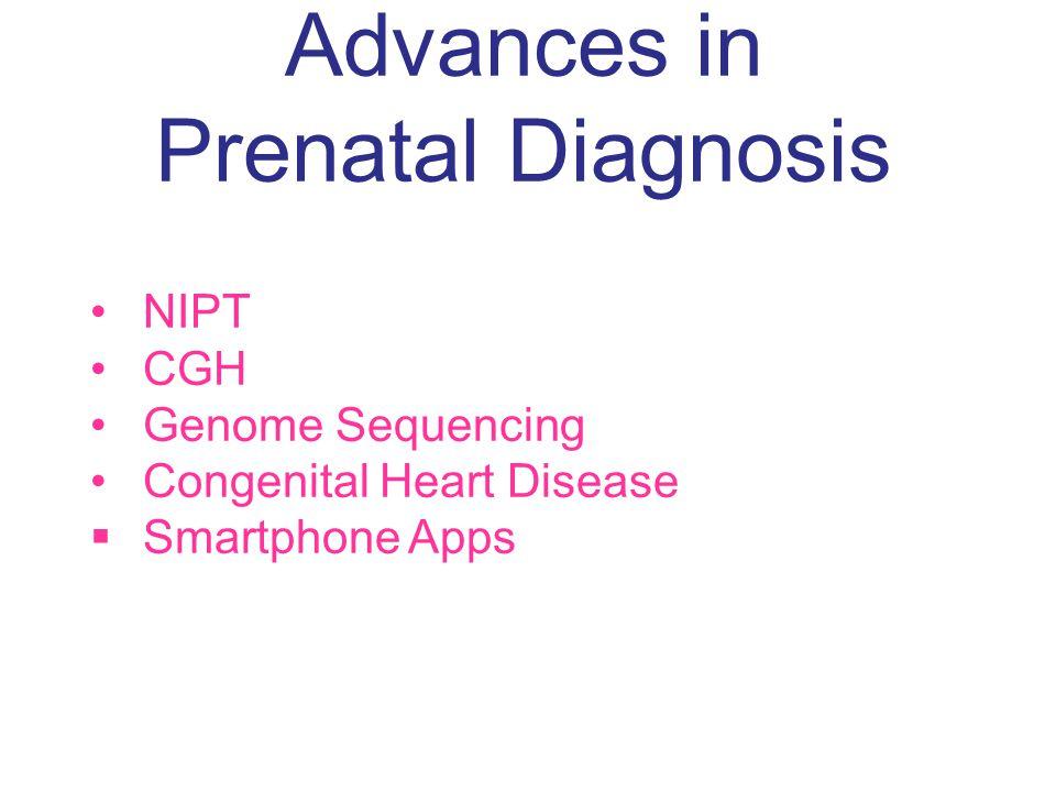 Advances in Prenatal Diagnosis NIPT CGH Genome Sequencing Congenital Heart Disease  Smartphone Apps