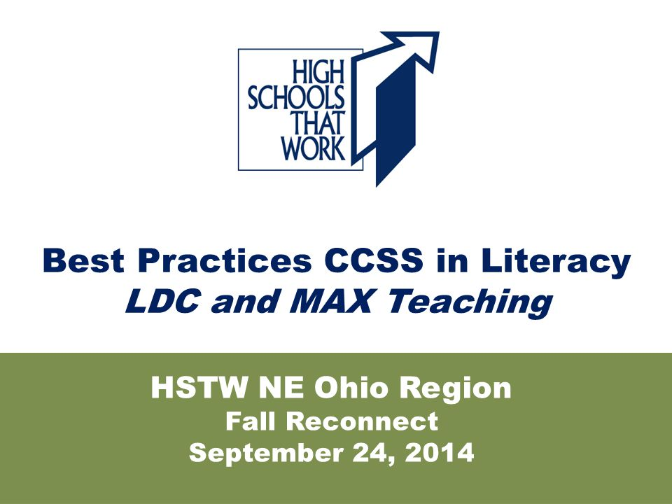 HSTW NE Ohio Region Fall Reconnect September 24, 2014 Best Practices CCSS in Literacy LDC and MAX Teaching
