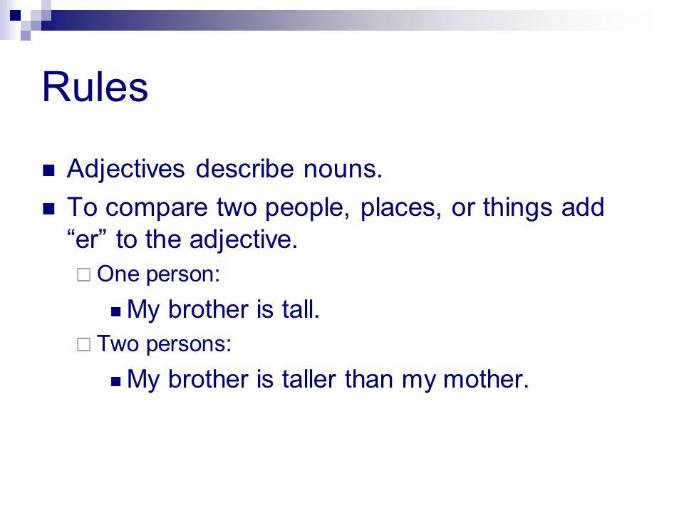 Rules Adjectives describe nouns.