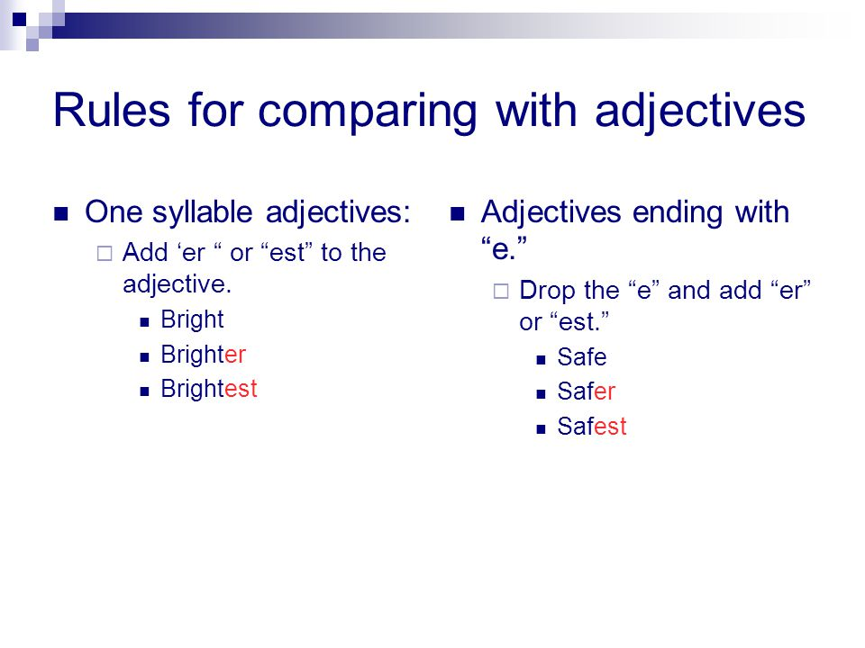 Rules for comparing with adjectives One syllable adjectives:  Add 'er or est to the adjective.