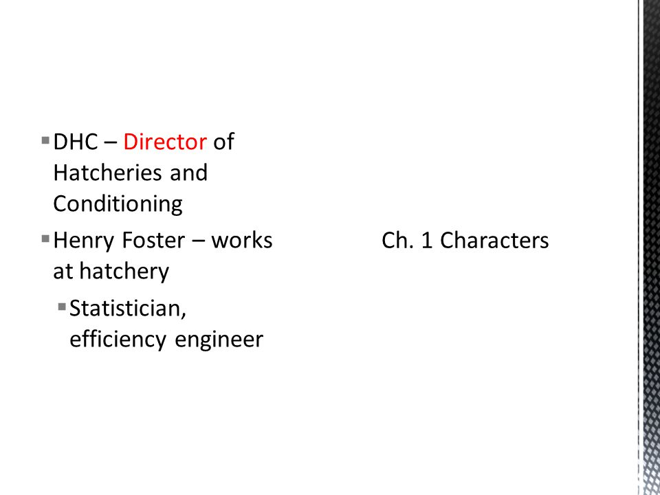  DHC – Director of Hatcheries and Conditioning  Henry Foster – works at hatchery  Statistician, efficiency engineer