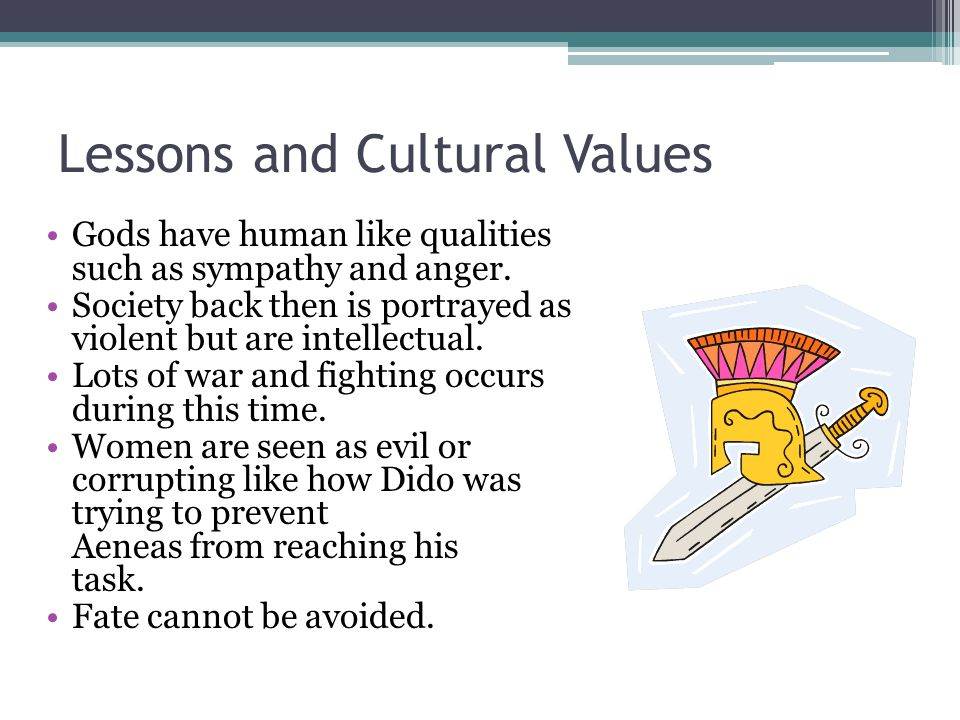 Lessons and Cultural Values Gods have human like qualities such as sympathy and anger.