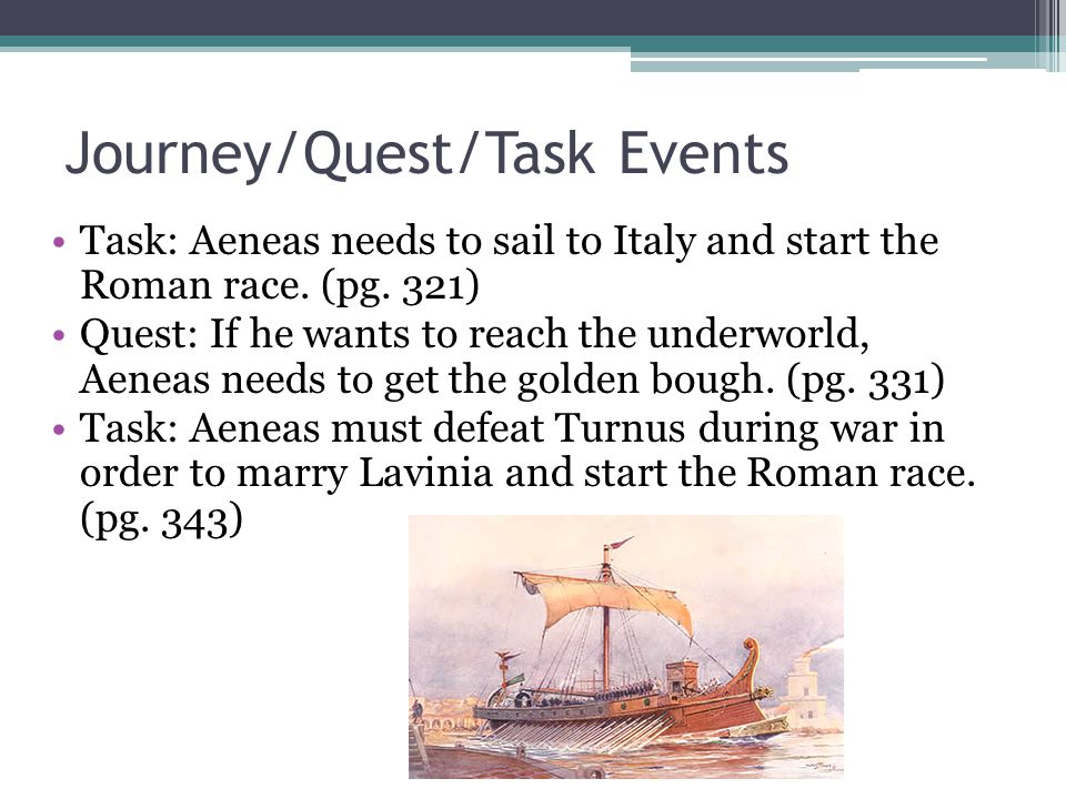 Journey Events Journey: After he defeats Turnus, he learns the art and science of other countries and incorporates them into his state.