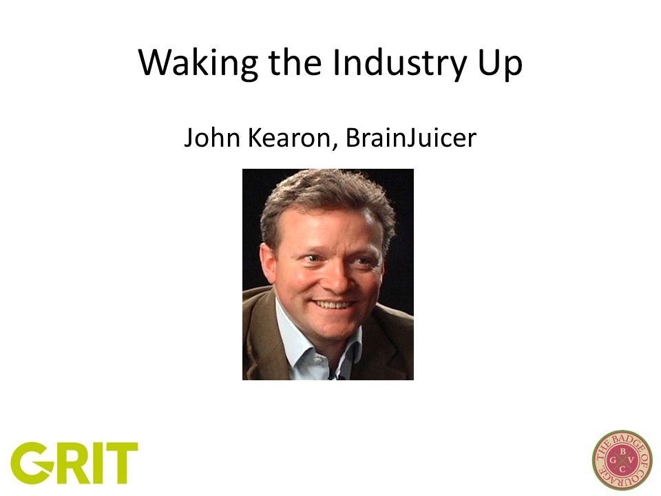 Waking the Industry Up John Kearon, BrainJuicer