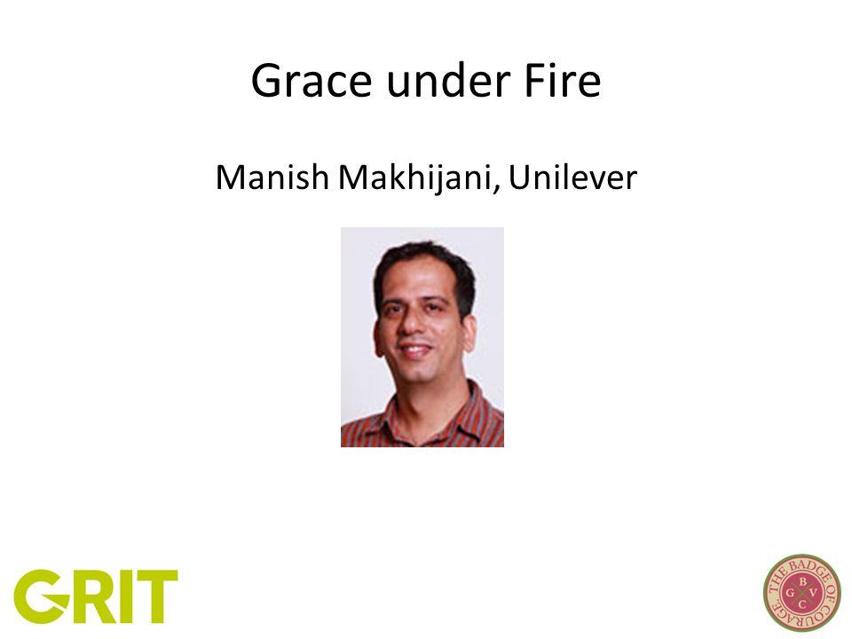 Grace under Fire Manish Makhijani, Unilever