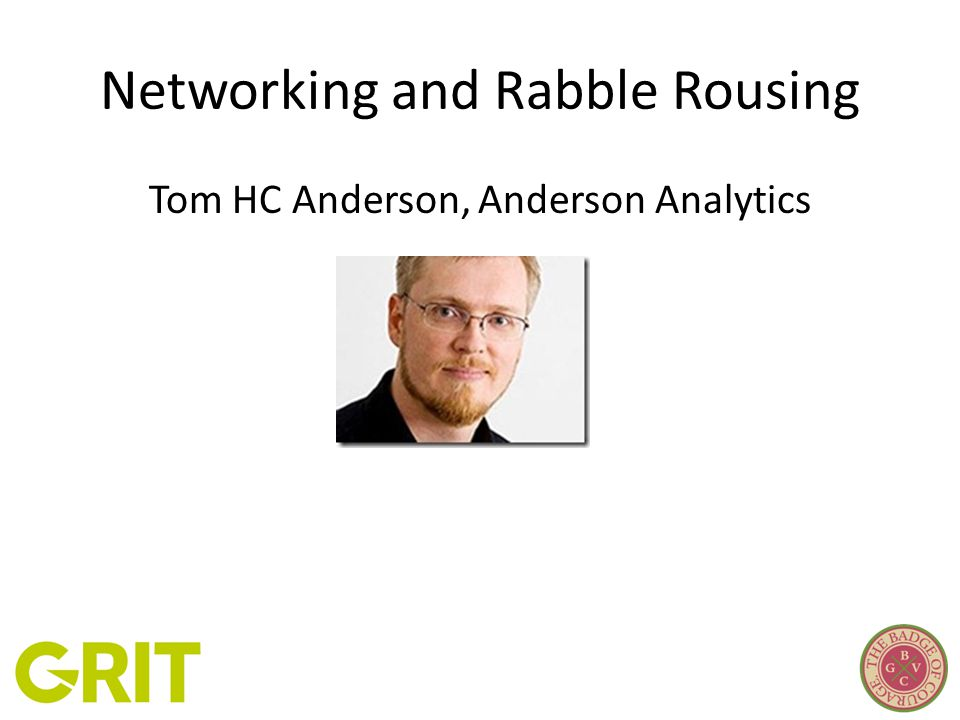 Networking and Rabble Rousing Tom HC Anderson, Anderson Analytics