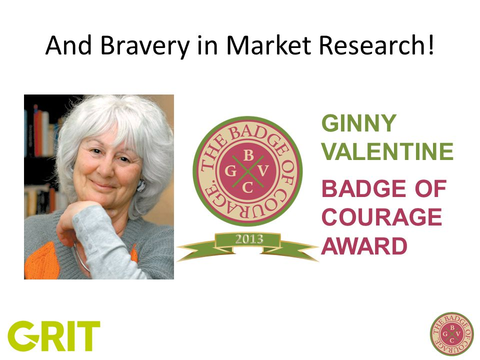 And Bravery in Market Research! GINNY VALENTINE BADGE OF COURAGE AWARD