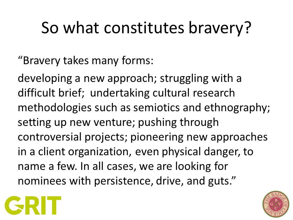 So what constitutes bravery.