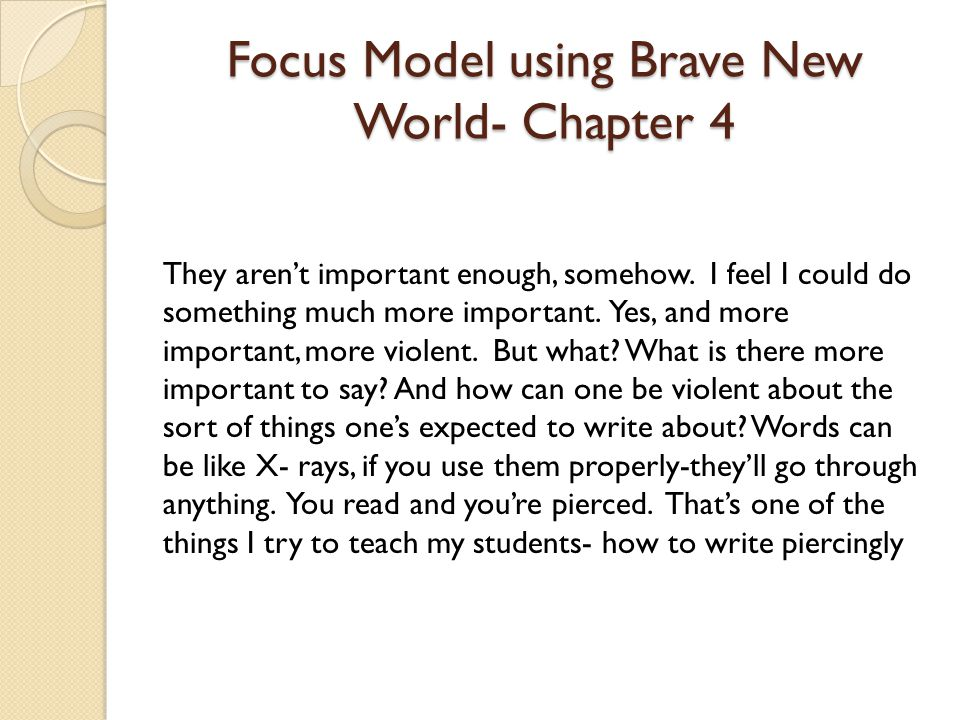 Focus Model using Brave New World- Chapter 4 They aren't important enough, somehow.