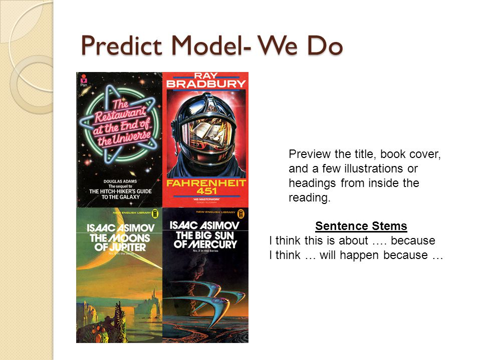 Predict Model- We Do Preview the title, book cover, and a few illustrations or headings from inside the reading.