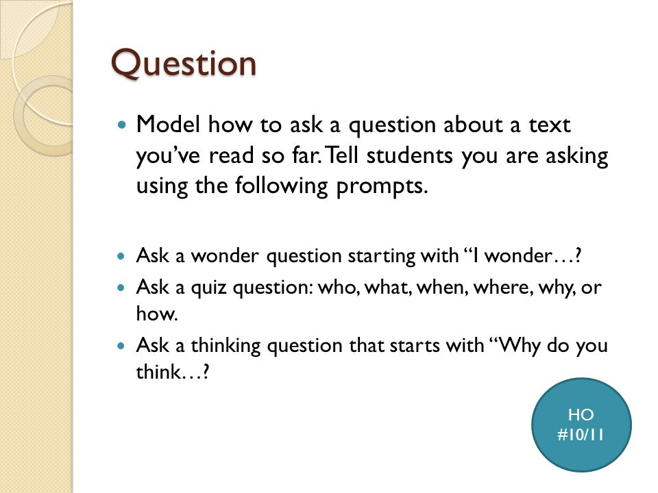 Question Model how to ask a question about a text you've read so far.