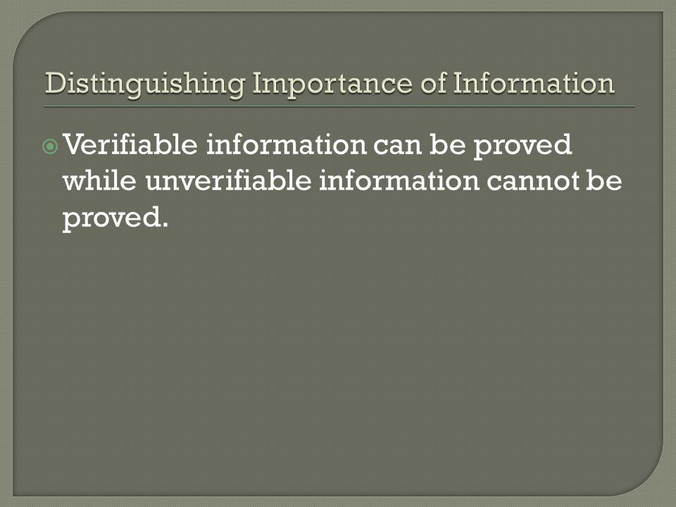  Verifiable information can be proved while unverifiable information cannot be proved.