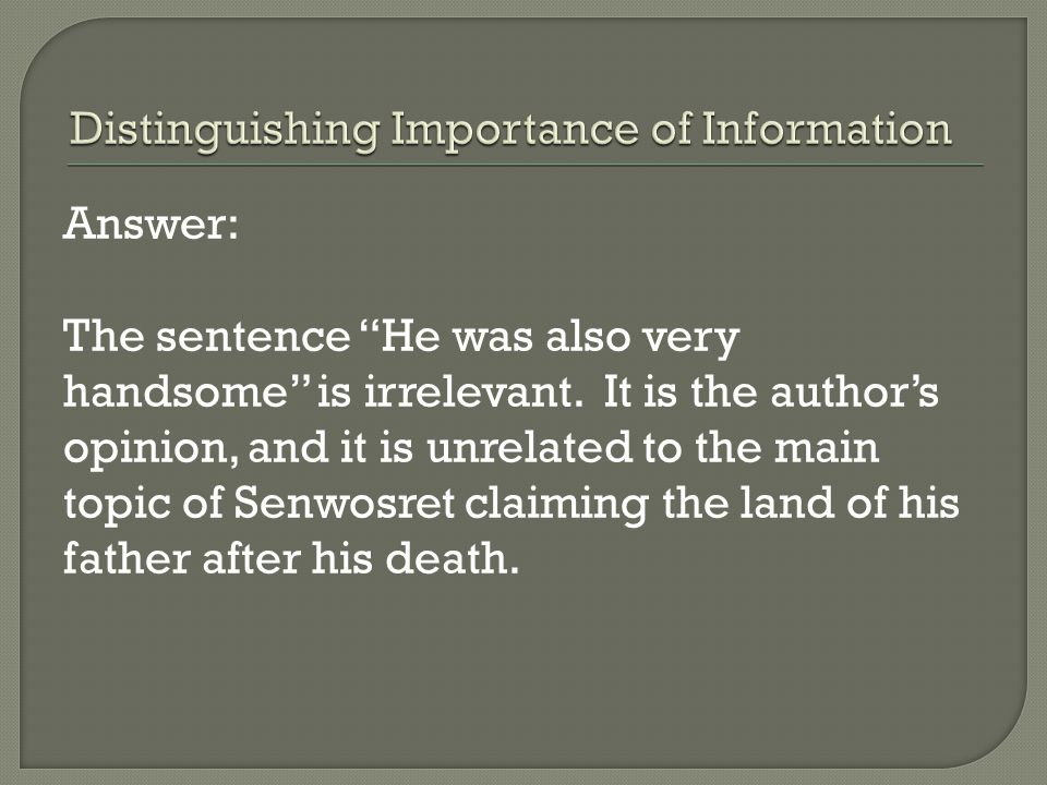 Answer: The sentence He was also very handsome is irrelevant.