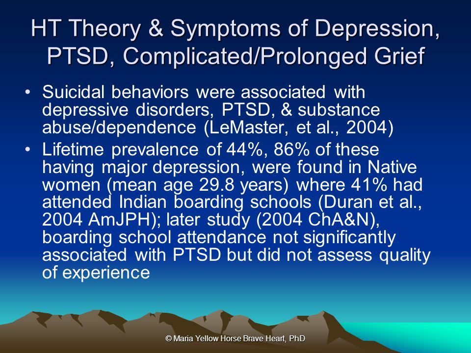 © Maria Yellow Horse Brave Heart, PhD HT Theory & Symptoms of Depression, PTSD, Complicated/Prolonged Grief Suicidal behaviors were associated with de