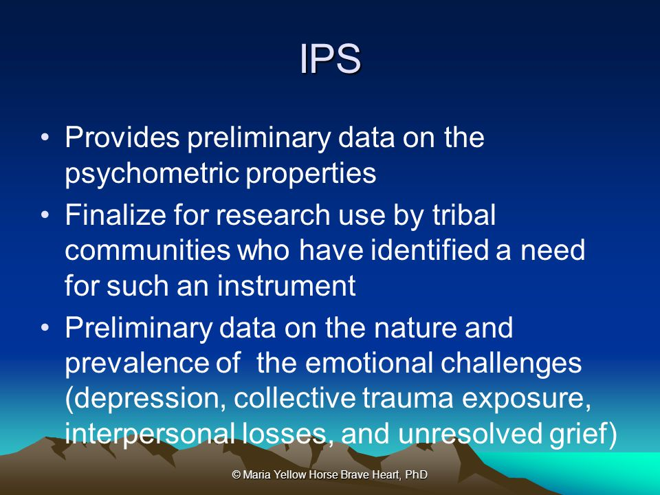 IPS Provides preliminary data on the psychometric properties Finalize for research use by tribal communities who have identified a need for such an in