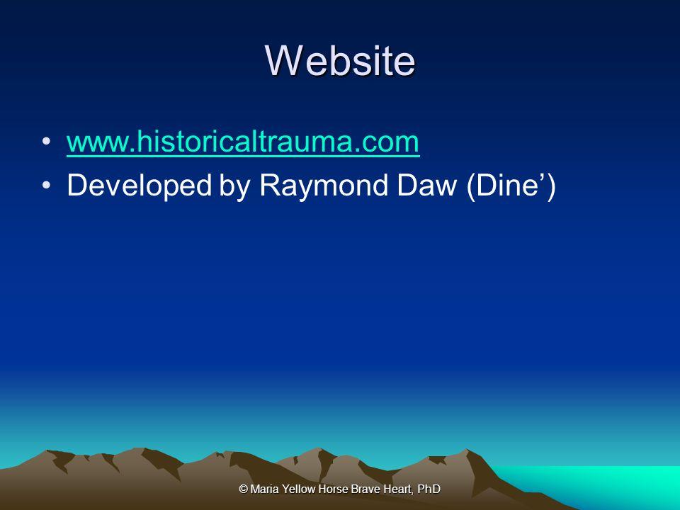 © Maria Yellow Horse Brave Heart, PhD Website www.historicaltrauma.com Developed by Raymond Daw (Dine')