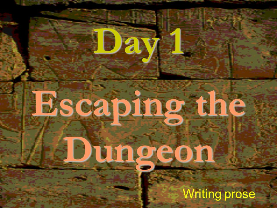 Day 1 Escaping the Dungeon Writing prose