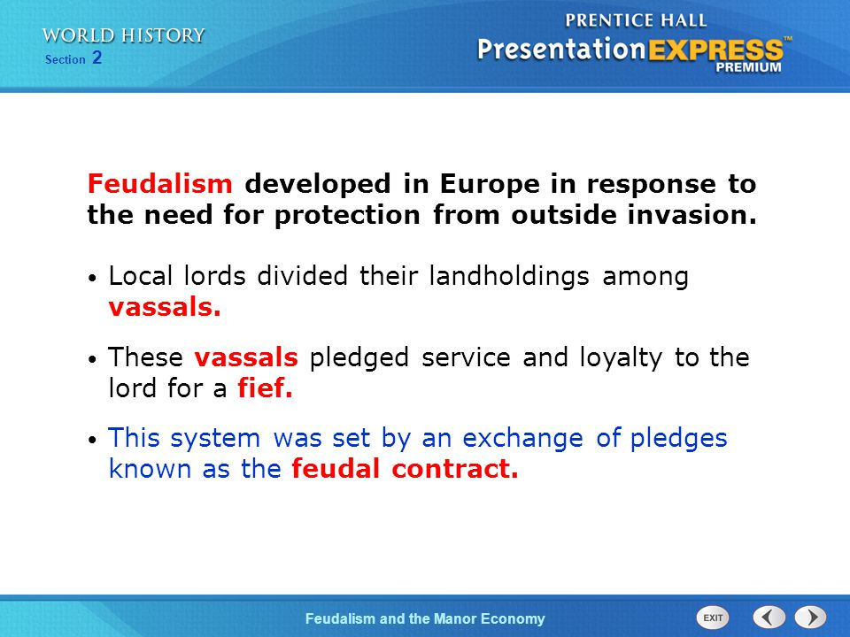 Feudalism and the Manor Economy Section 2 Under the feudal arrangement, both lords and vassals had obligations to each other.