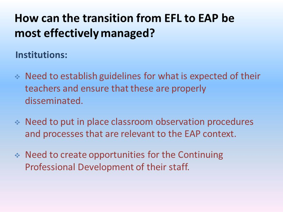 Institutions: How can the transition from EFL to EAP be most effectively managed.