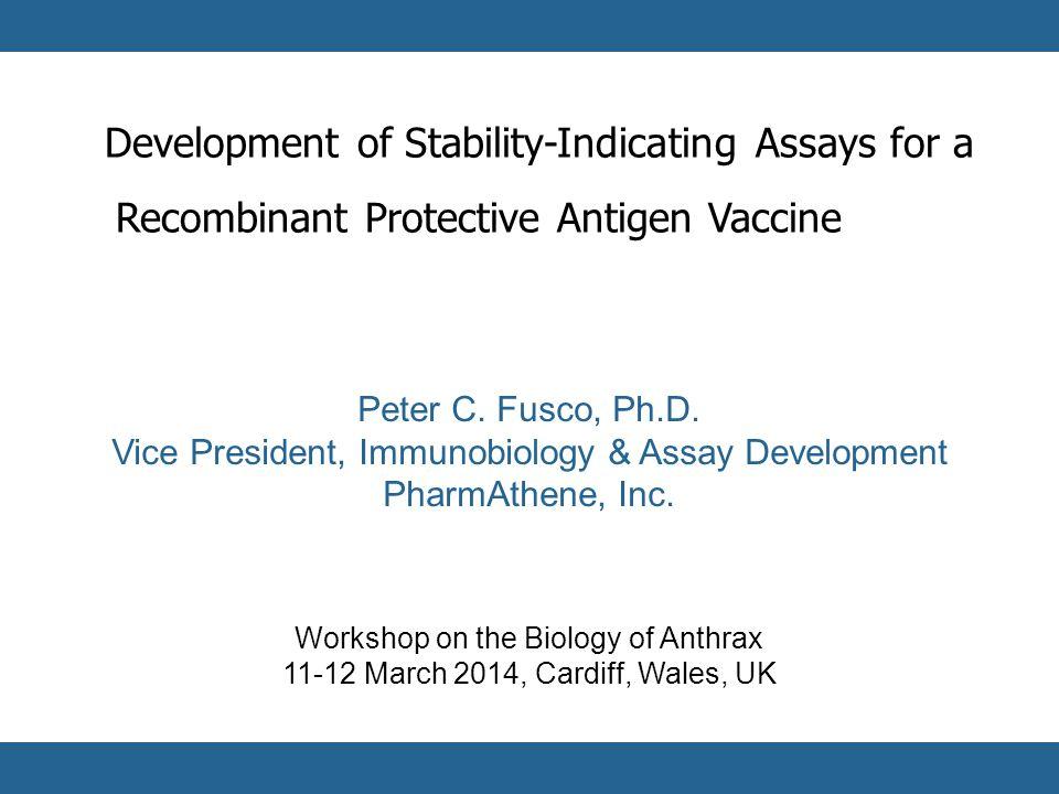 1 Peter C. Fusco, Ph.D. Vice President, Immunobiology & Assay Development PharmAthene, Inc.