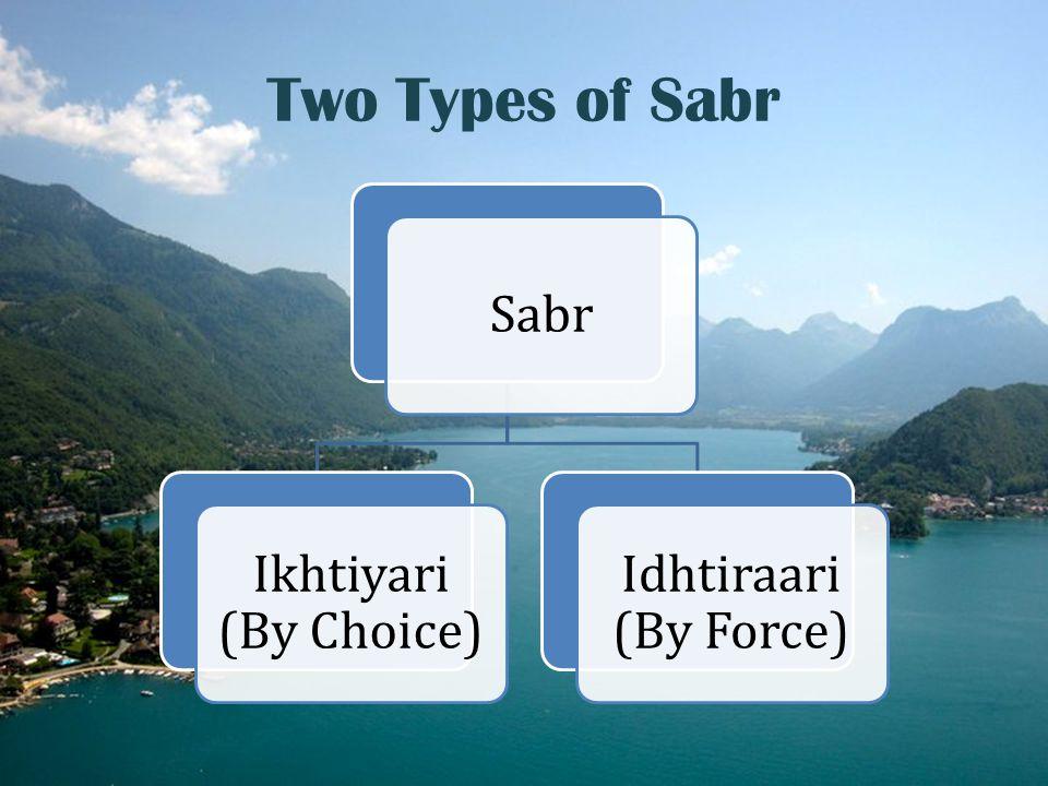 Two Types of Sabr Sabr Ikhtiyari (By Choice) Idhtiraari (By Force)