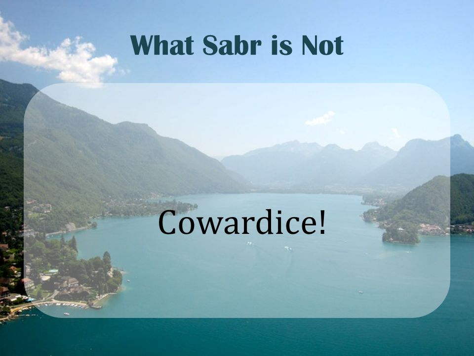 What Sabr is Not Cowardice!