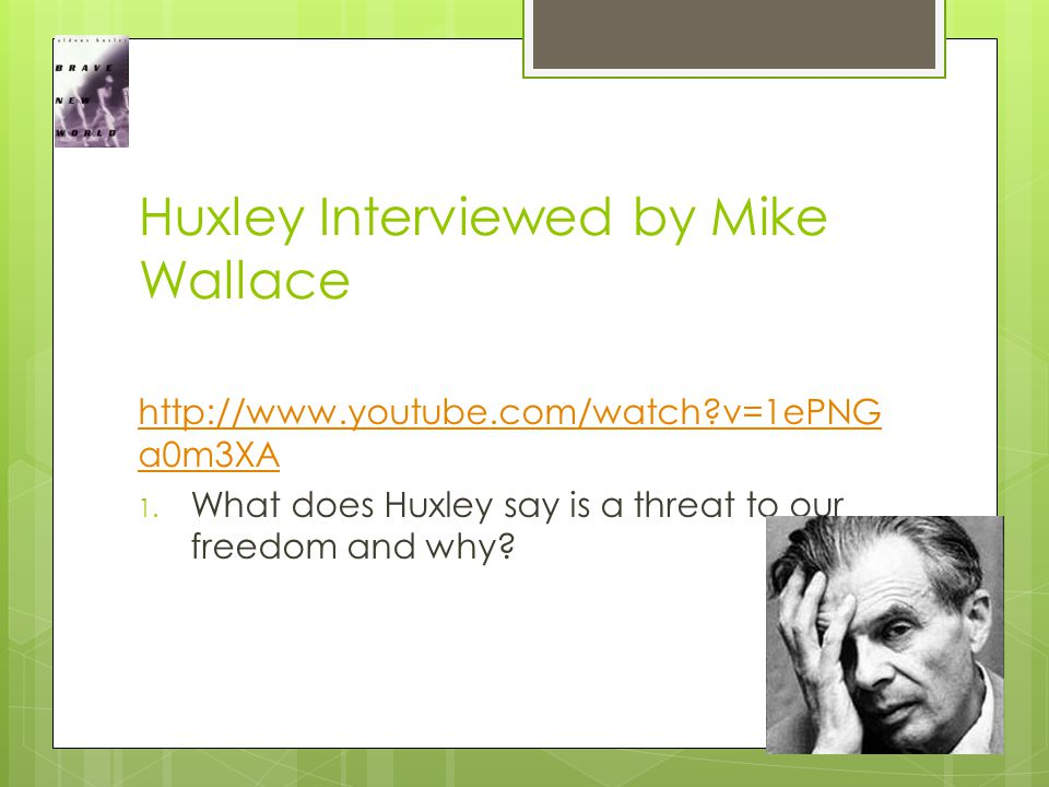 Huxley Interviewed by Mike Wallace http://www.youtube.com/watch v=1ePNG a0m3XA 1.