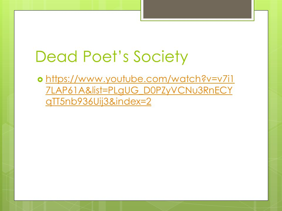 Dead Poet's Society  https://www.youtube.com/watch v=v7i1 7LAP61A&list=PLgUG_D0PZyVCNu3RnECY qTT5nb936Uij3&index=2 https://www.youtube.com/watch v=v7i1 7LAP61A&list=PLgUG_D0PZyVCNu3RnECY qTT5nb936Uij3&index=2