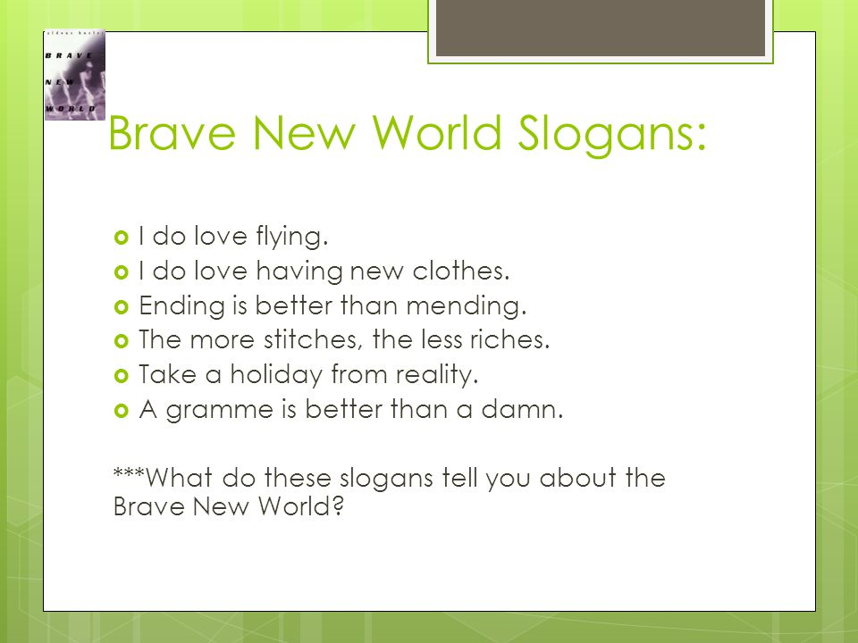 Brave New World Slogans:  I do love flying.  I do love having new clothes.