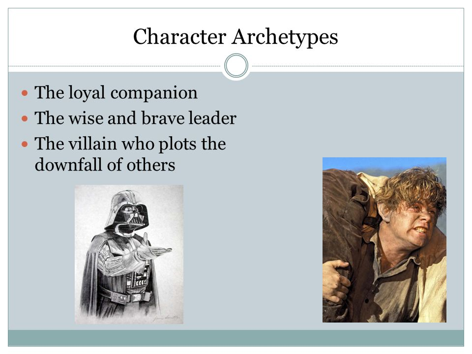 Character Archetypes The loyal companion The wise and brave leader The villain who plots the downfall of others