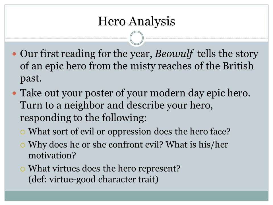 Hero Analysis Our first reading for the year, Beowulf tells the story of an epic hero from the misty reaches of the British past.