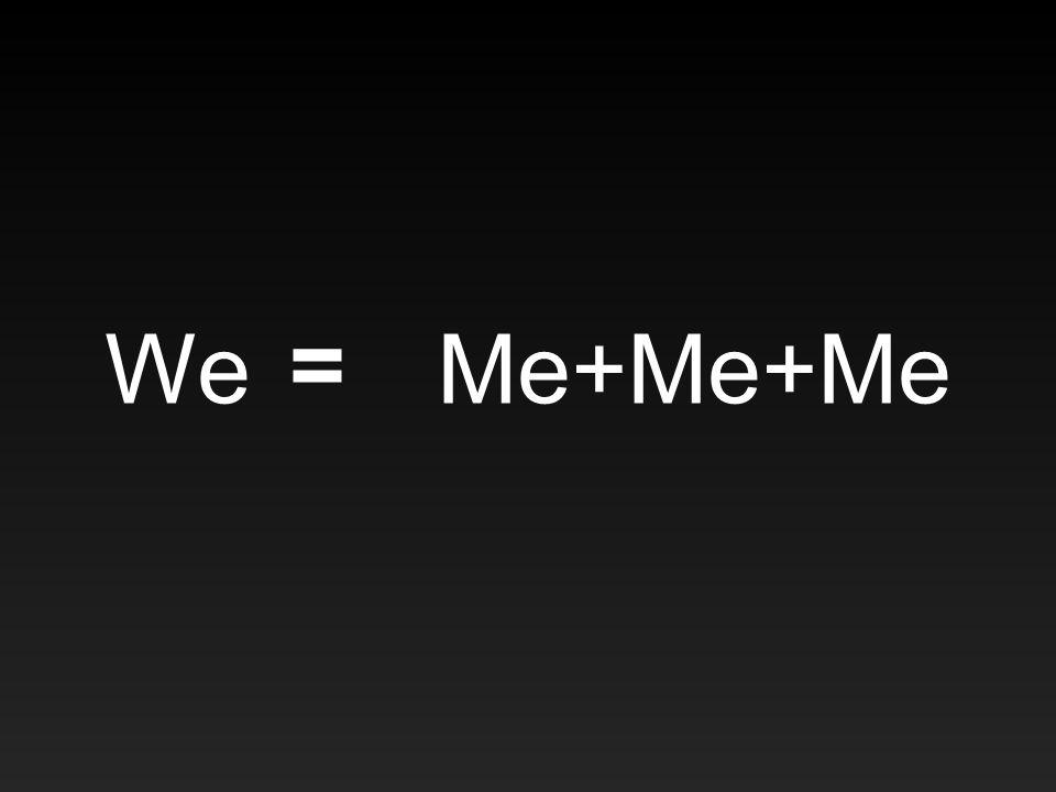 We Me+Me+Me =