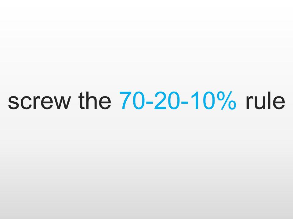 screw the 70-20-10% rule